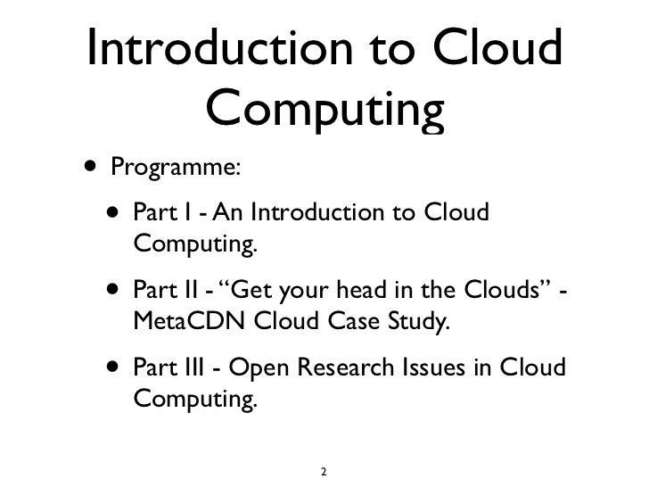"Introduction to Cloud      Computing • Programme:  • Part I - An Introduction to Cloud     Computing.  • Part II - ""Get yo..."