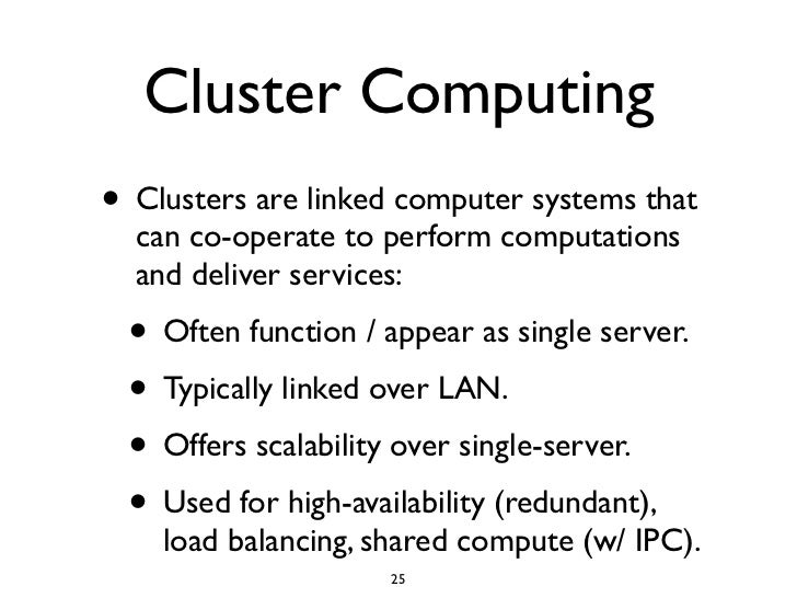Cluster Computing • Clusters are linked computer systems that   can co-operate to perform computations   and deliver servi...