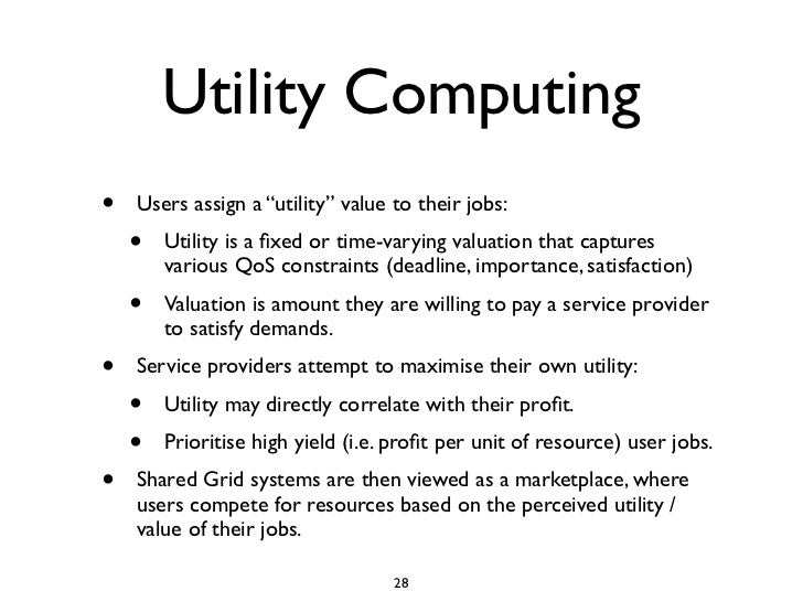 """Utility Computing •   Users assign a """"utility"""" value to their jobs:     •   Utility is a fixed or time-varying valuation th..."""