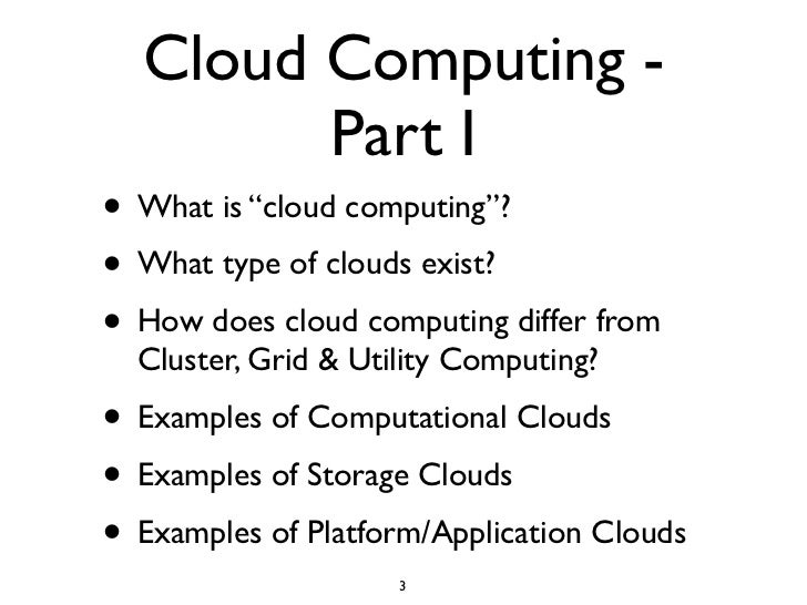 """Cloud Computing -         Part I • What is """"cloud computing""""? • What type of clouds exist? • How does cloud computing diff..."""