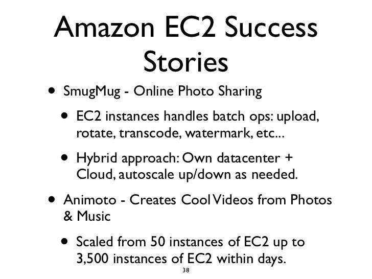 Amazon EC2 Success       Stories • SmugMug - Online Photo Sharing   • EC2 instances handles batch ops: upload,     rotate,...