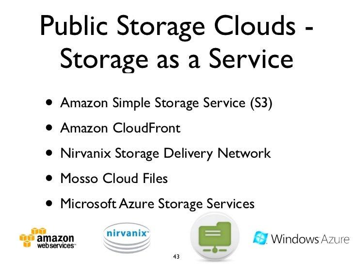 Public Storage Clouds -  Storage as a Service • Amazon Simple Storage Service (S3) • Amazon CloudFront • Nirvanix Storage ...