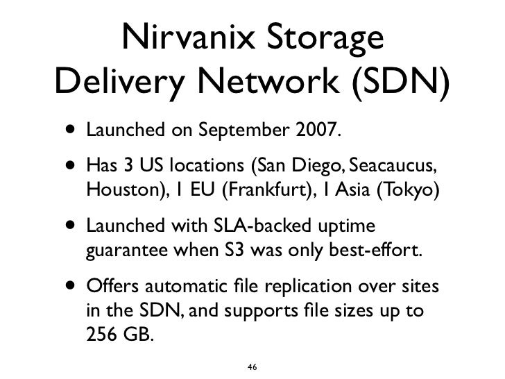 Nirvanix Storage Delivery Network (SDN) • Launched on September 2007. • Has 3 US locations (San Diego, Seacaucus,   Housto...