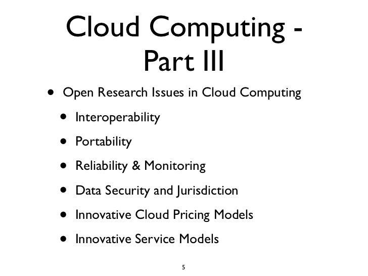 Cloud Computing -          Part III •   Open Research Issues in Cloud Computing      •   Interoperability      •   Portabi...