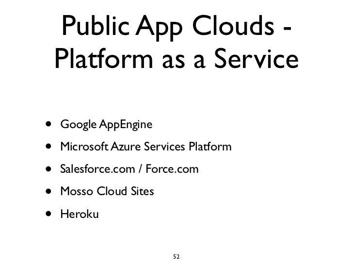 Public App Clouds -     Platform as a Service  •   Google AppEngine  •   Microsoft Azure Services Platform  •   Salesforce...