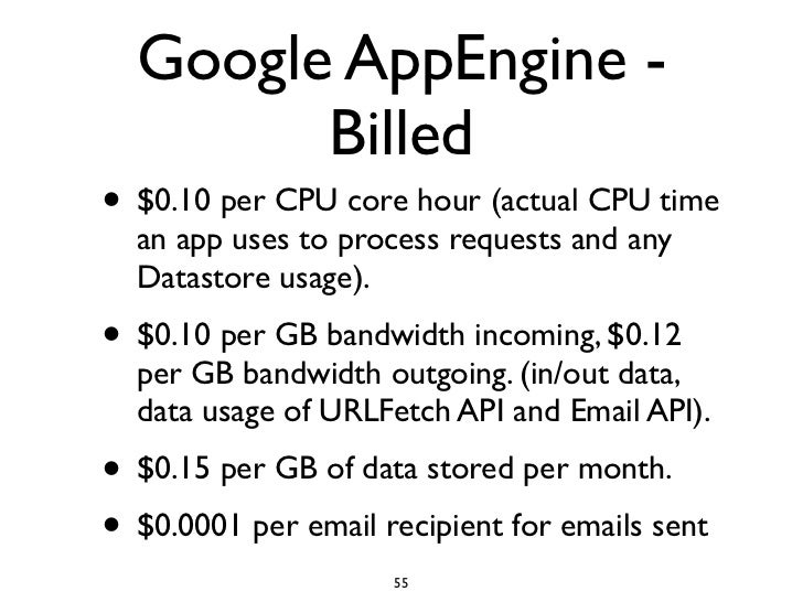 Google AppEngine -         Billed • $0.10 per CPU core hour (actual CPU time   an app uses to process requests and any   D...