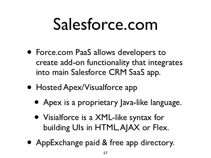 Salesforce.com • Force.com PaaS allows developers to   create add-on functionality that integrates   into main Salesforce ...