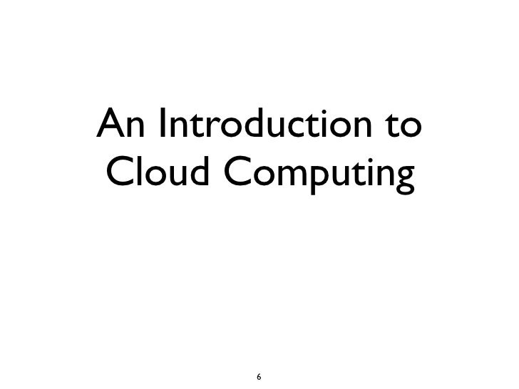 An Introduction to Cloud Computing            6