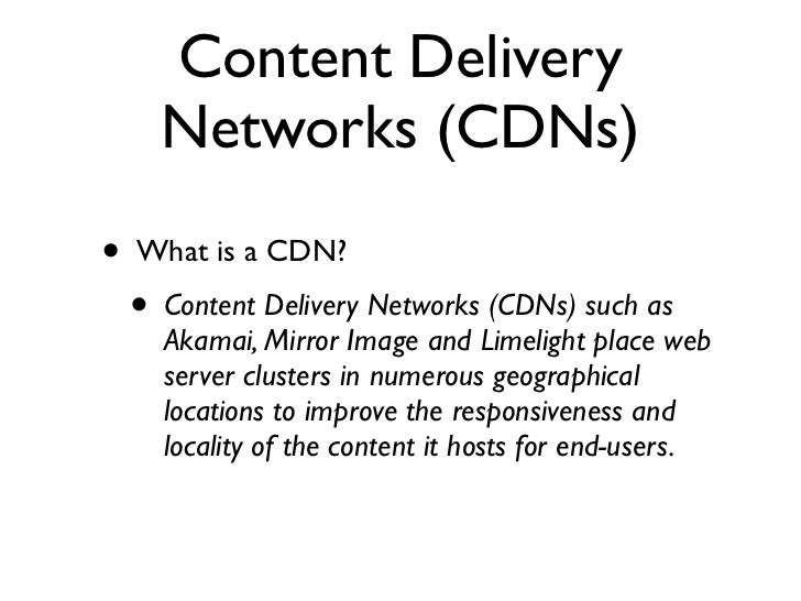 Content Delivery         Networks (CDNs) •   What is a CDN?     •   Content Delivery Networks (CDNs) such as         Akama...