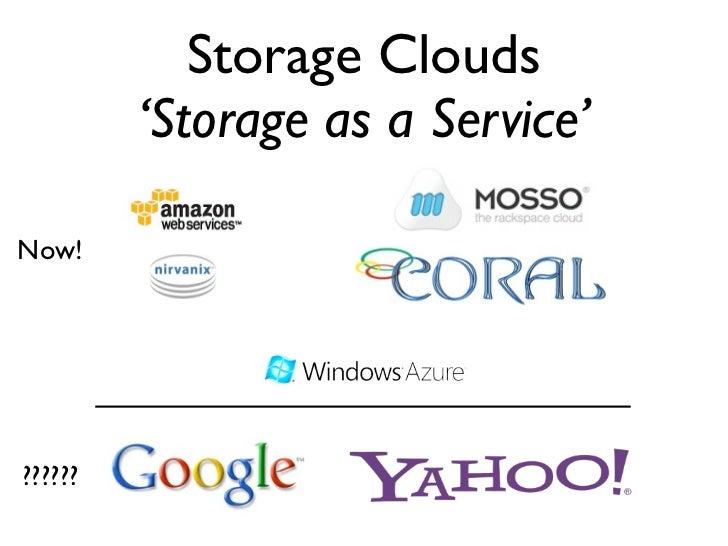 Storage Clouds          'Storage as a Service'  Now!     ??????