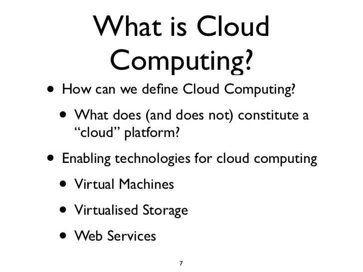 """What is Cloud         Computing? • How can we define Cloud Computing?  • What does (and does not) constitute a     """"cloud"""" ..."""