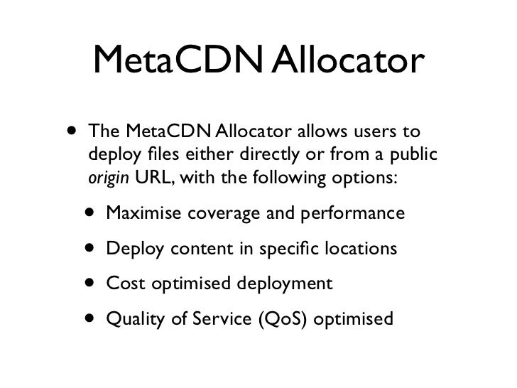 MetaCDN Allocator •   The MetaCDN Allocator allows users to     deploy files either directly or from a public     origin UR...