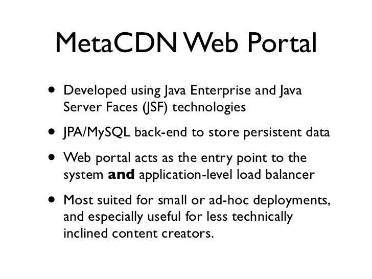 MetaCDN Web Portal •   Developed using Java Enterprise and Java     Server Faces (JSF) technologies •   JPA/MySQL back-end...