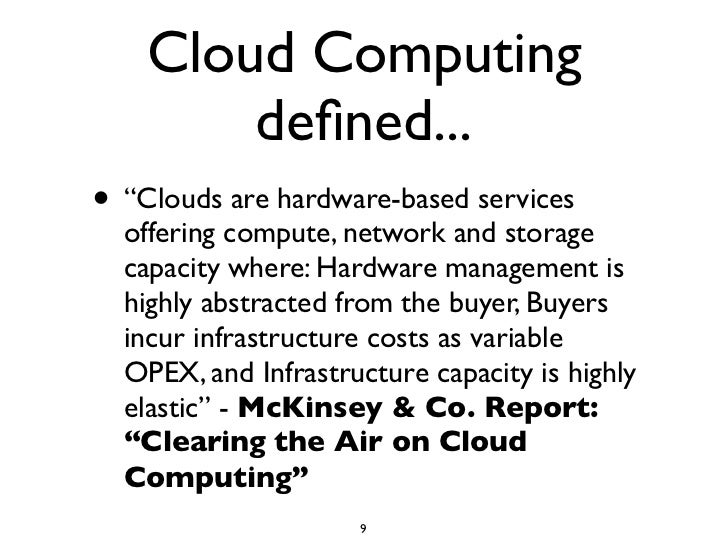 """Cloud Computing         defined... • """"Clouds are hardware-based services   offering compute, network and storage   capacity..."""