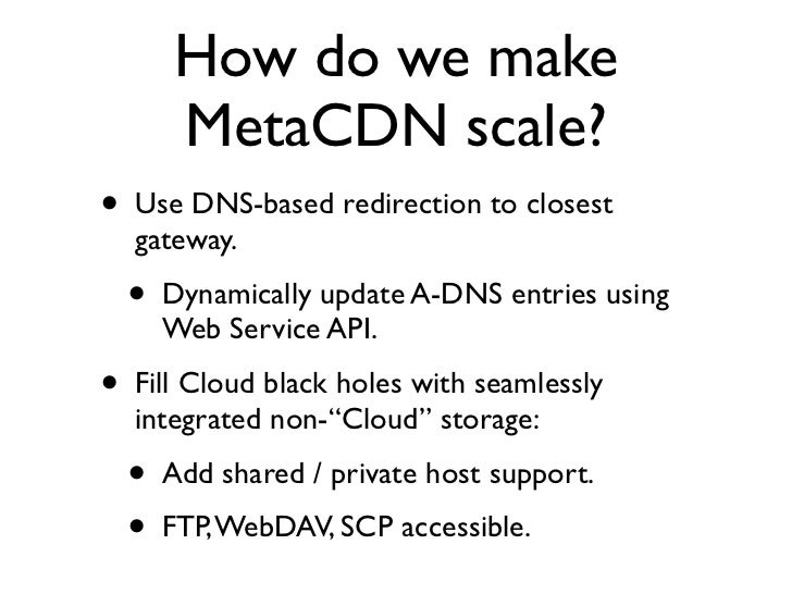 MetaCDN features in planning / development •   Autonomic deployment management     (expansion/contraction) based on demand...