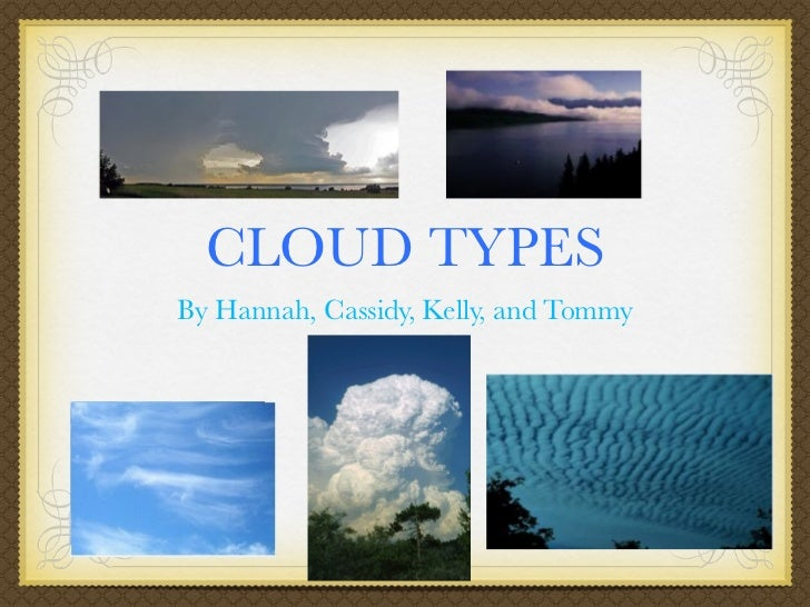 CLOUD TYPESBy Hannah, Cassidy, Kelly, and Tommy