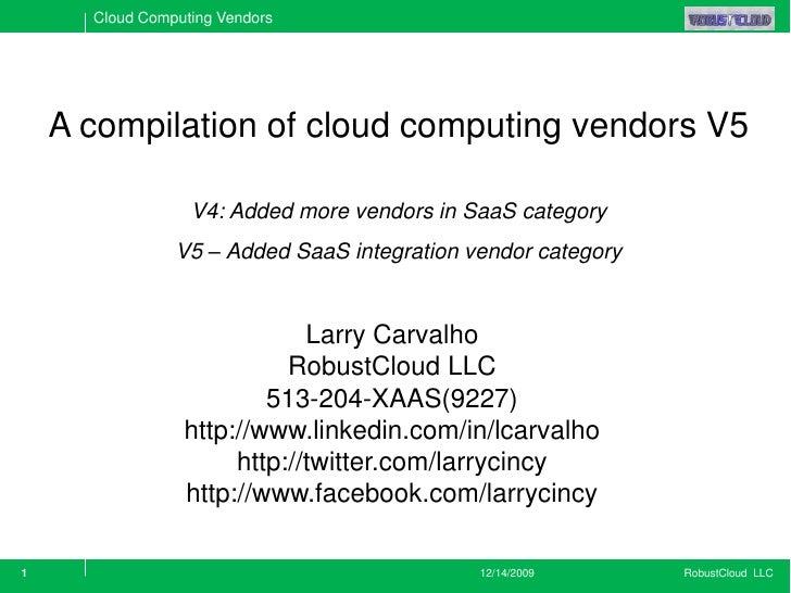 Cloud Computing Vendors         A compilation of cloud computing vendors V5                    V4: Added more vendors in S...