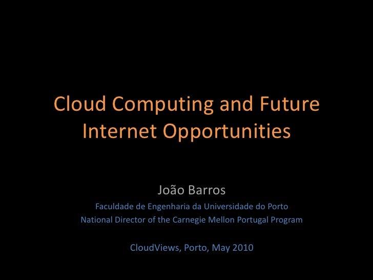 Cloud Computing and Future Internet Opportunities<br />João Barros<br />Faculdade de Engenharia da Universidade do Porto<b...
