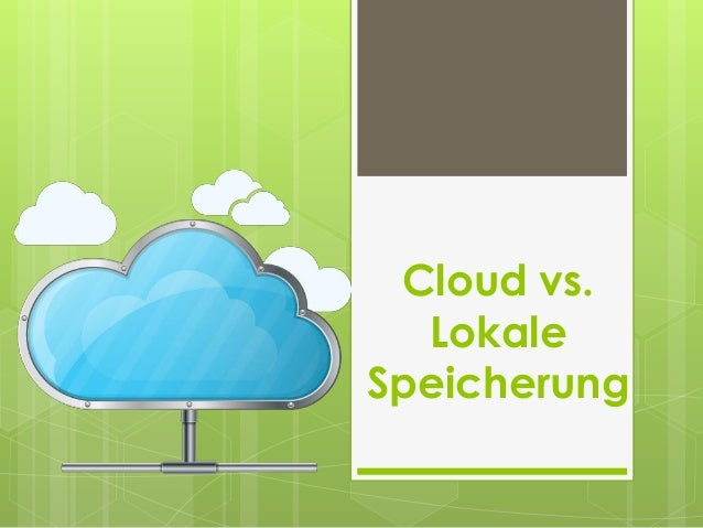 Cloud vs. Lokale Speicherung
