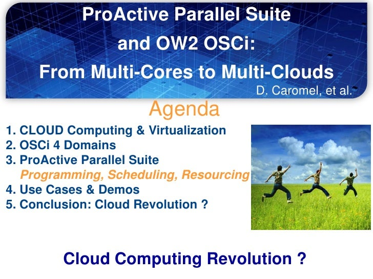 ProActive Parallel Suite                 and OW2 OSCi:     From Multi-Cores to Multi-Clouds                               ...