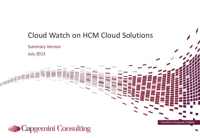 Transform to the power of digital Cloud Watch on HCM Cloud Solutions Summary Version July 2013