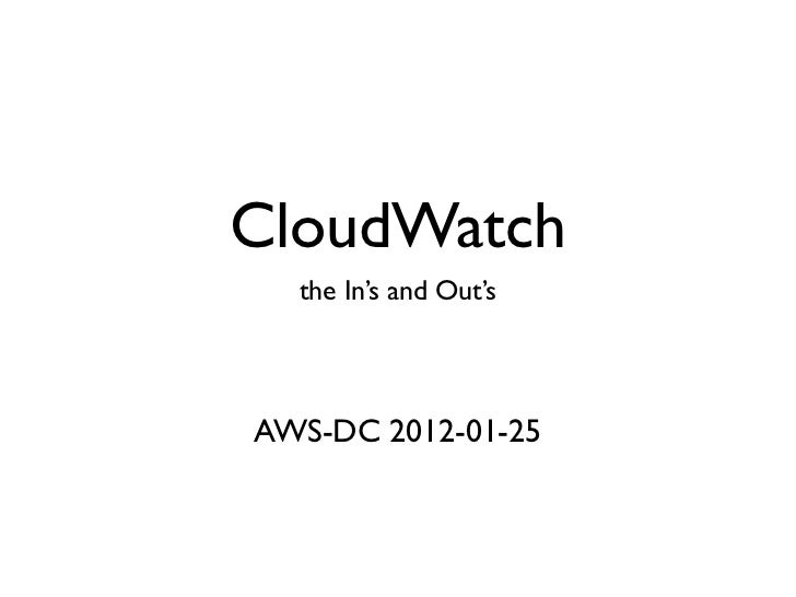 CloudWatch  the In's and Out'sAWS-DC 2012-01-25