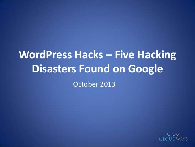 WordPress Hacks – Five Hacking Disasters Found on Google October 2013