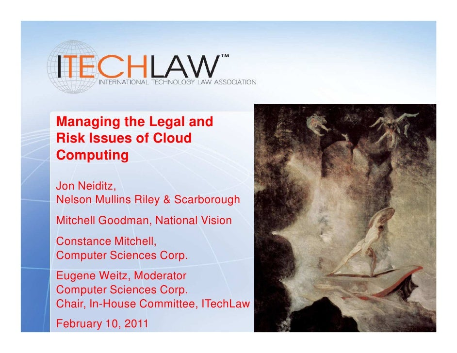 Managing the Legal andRisk Issues of CloudComputingJon Neiditz,Nelson Mullins Riley & ScarboroughMitchell Goodman, Nationa...