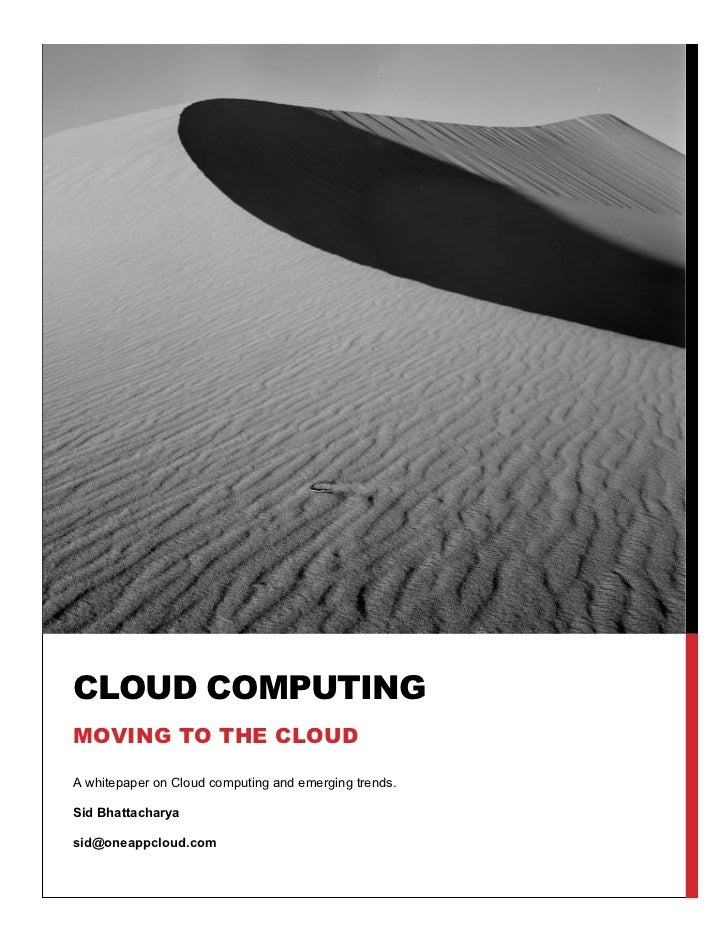 CLOUD COMPUTINGMOVING TO THE CLOUDA whitepaper on Cloud computing and emerging trends.Sid Bhattacharyasid@oneappcloud.com