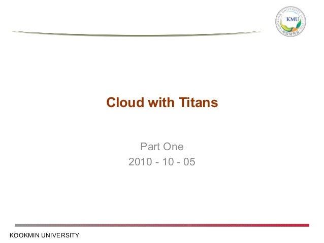 KOOKMIN UNIVERSITY Cloud with Titans Part One 2010 - 10 - 05