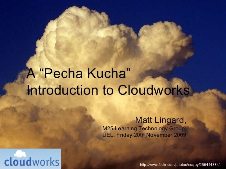 "http://www.flickr.com/photos/essjay/255444384/ A ""Pecha Kucha"" Introduction to Cloudworks Matt Lingard, M25 Learning Techn..."