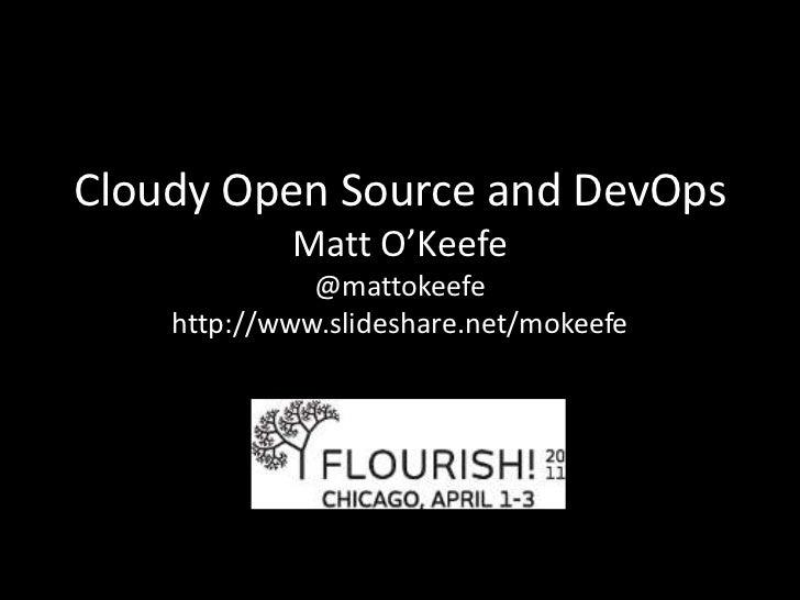 Cloudy Open Source and DevOpsMatt O'Keefe@mattokeefehttp://www.slideshare.net/mokeefe<br />