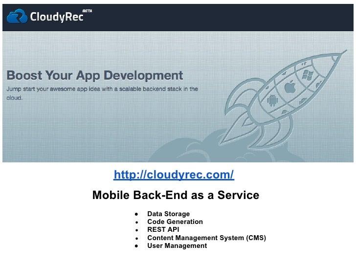 http://cloudyrec.com/Mobile Back-End as a Service       ●   Data Storage       ●   Code Generation       ●   REST API     ...