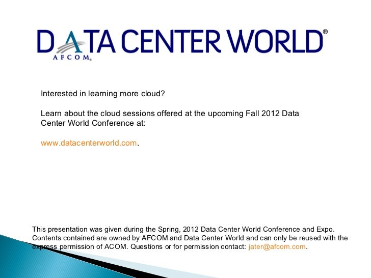 Interested in learning more cloud?  Learn about the cloud sessions offered at the upcoming Fall 2012 Data  Center World Co...
