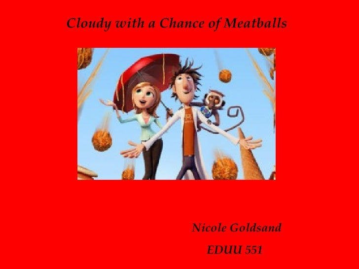 Cloudy with a Chance of Meatballs Nicole Goldsand   EDUU 551