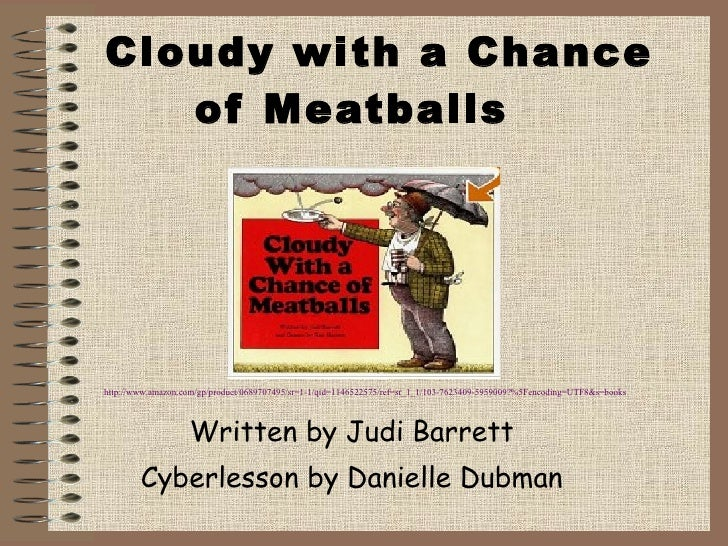 Cloudy with a Chance of Meatballs Written by Judi Barrett Cyberlesson by Danielle Dubman http://www.amazon.com/gp/product/...