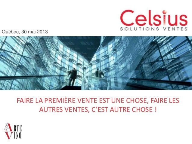 FAIRE LA PREMIÈRE VENTE EST UNE CHOSE, FAIRE LESAUTRES VENTES, C'EST AUTRE CHOSE !Québec, 30 mai 2013