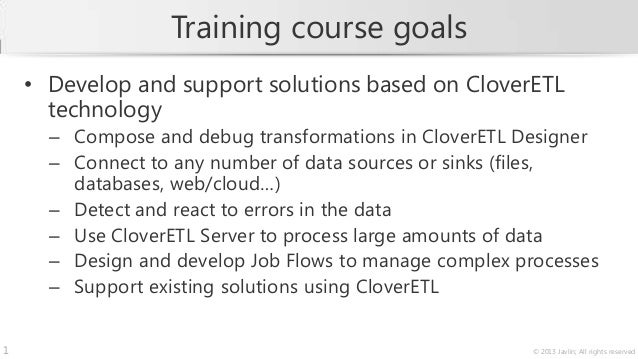Training course goals    • Develop and support solutions based on CloverETL      technology      – Compose and debug trans...