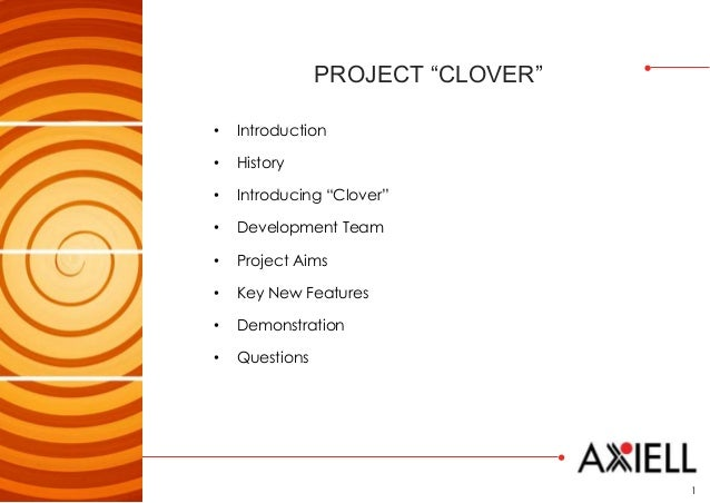 """1 PROJECT """"CLOVER"""" • Introduction • History • Introducing """"Clover"""" • Development Team • Project Aims • Key New Features • ..."""