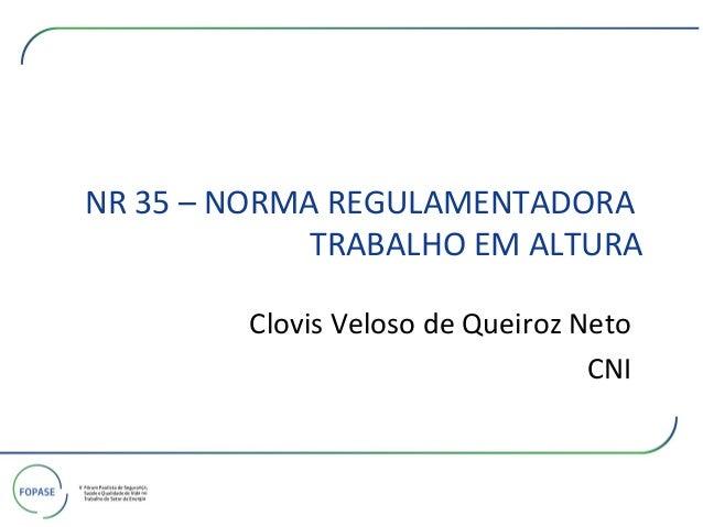 Clovis Veloso de Queiroz Neto CNI NR 35 – NORMA REGULAMENTADORA TRABALHO EM ALTURA