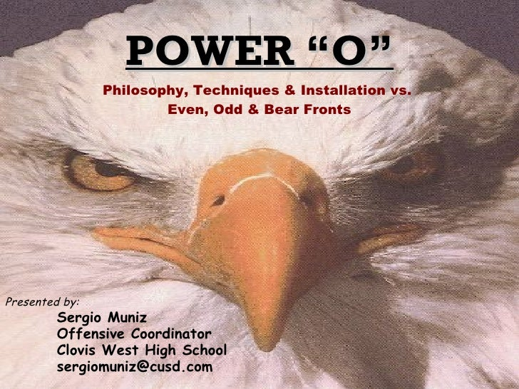 "POWER ""O"" Presented by:   Sergio Muniz Offensive Coordinator Clovis West High School [email_address] Philosophy, Technique..."