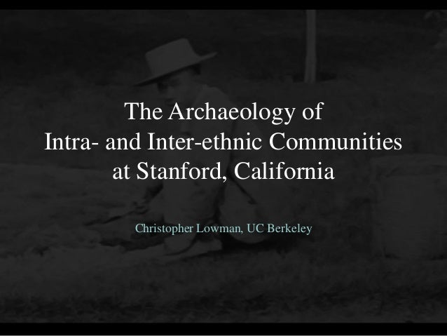 The Archaeology ofIntra- and Inter-ethnic Communitiesat Stanford, CaliforniaChristopher Lowman, UC Berkeley