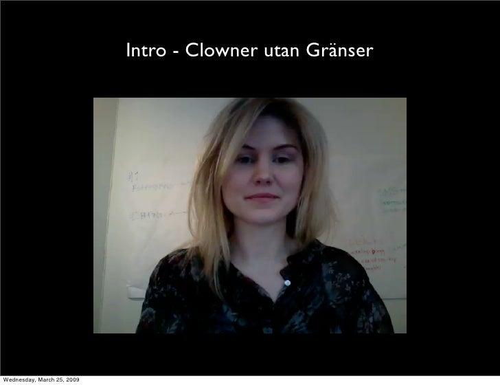 Intro - Clowner utan Gränser     Wednesday, March 25, 2009