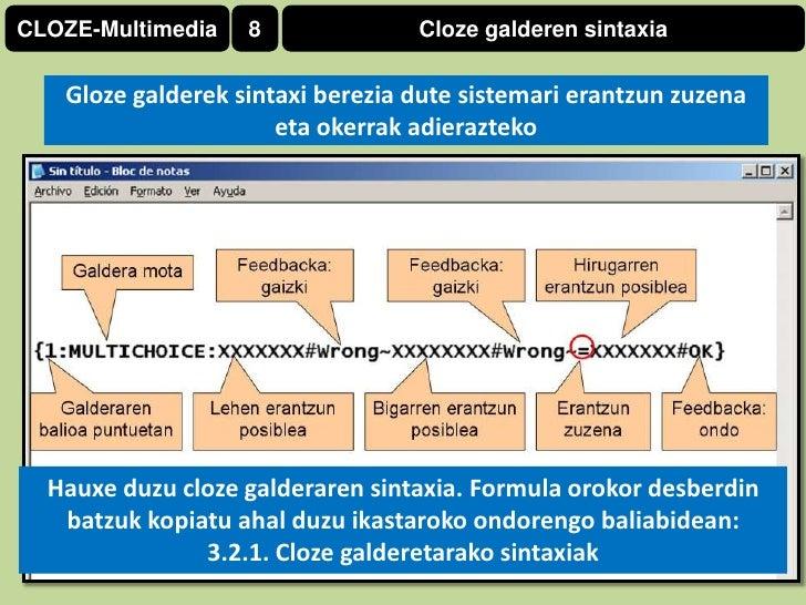 CLOZE-Multimedia<br />8<br />Clozegalderensintaxia<br />Gloze galderek sintaxi berezia dute sistemari erantzun zuzena eta ...