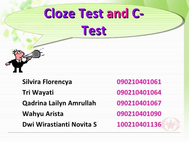 Cloze Test and C-            TestSilvira Florencya          090210401061Tri Wayati                 090210401064Qadrina Lai...