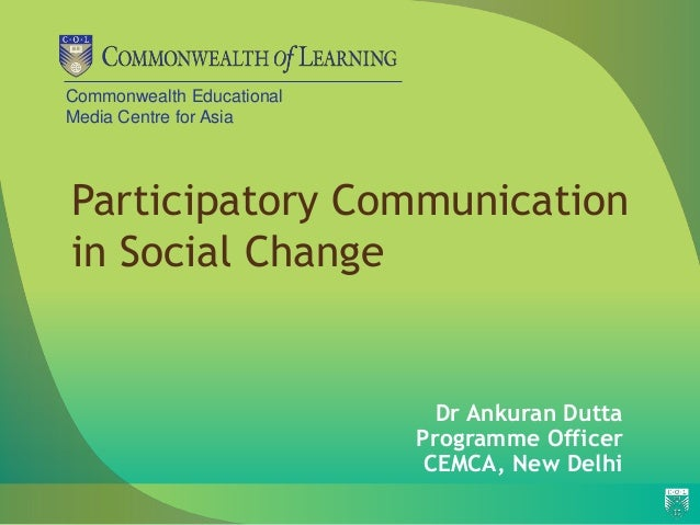 Commonwealth Educational Media Centre for Asia Participatory Communication in Social Change Dr Ankuran Dutta Programme Off...