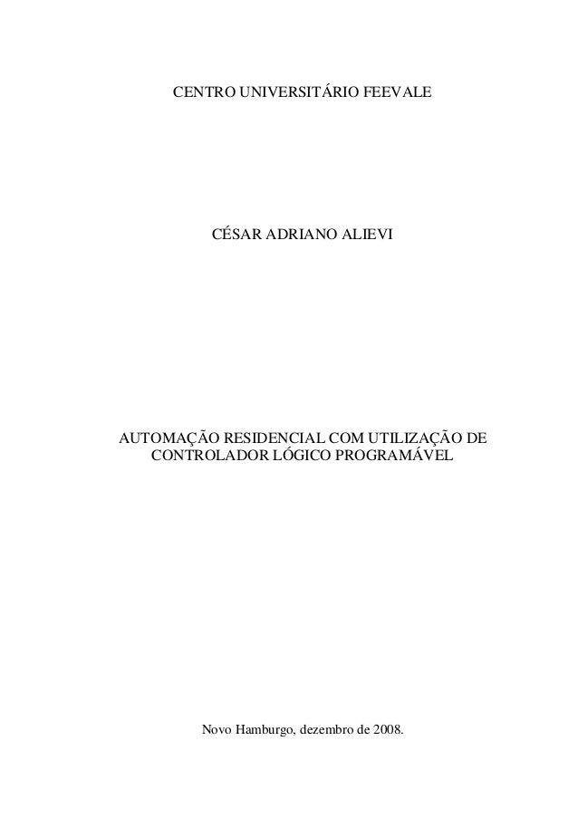 CENTRO UNIVERSITÁRIO FEEVALE  CÉSAR ADRIANO ALIEVI  AUTOMAÇÃO RESIDENCIAL COM UTILIZAÇÃO DE CONTROLADOR LÓGICO PROGRAMÁVEL...