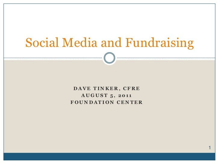 DavE Tinker, CFRE<br />AUGUST 5, 2011<br />Foundation Center<br />Social Media and Fundraising <br />1<br />