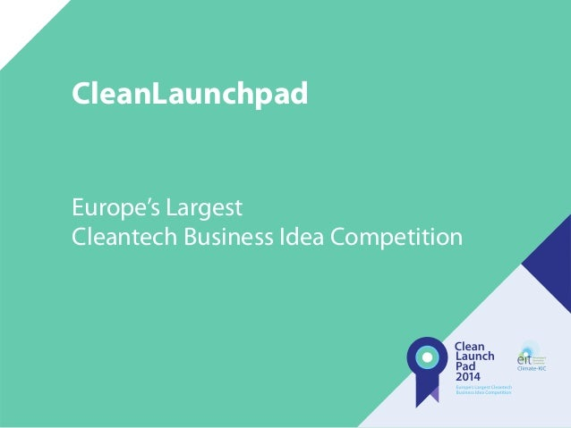 CleanLaunchpad Europe's Largest Cleantech Business Idea Competition