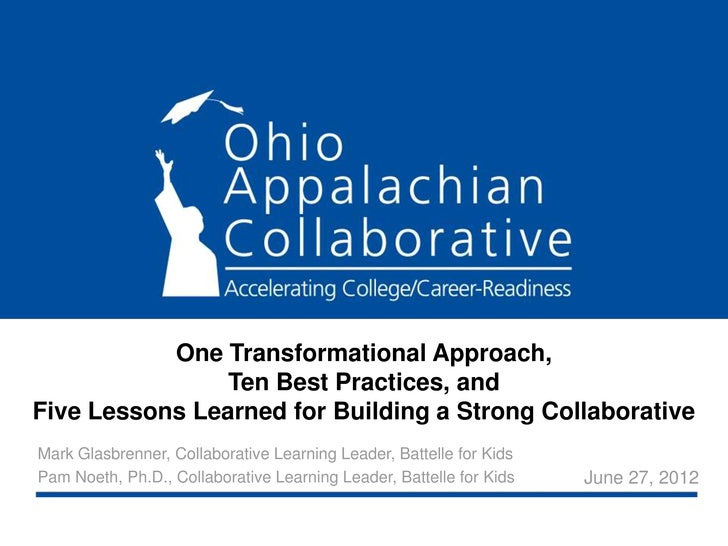 One Transformational Approach,                Ten Best Practices, andFive Lessons Learned for Building a Strong Collaborat...